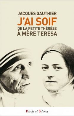 J'ai soif - de la Petite Thérèse à Mère Teresa