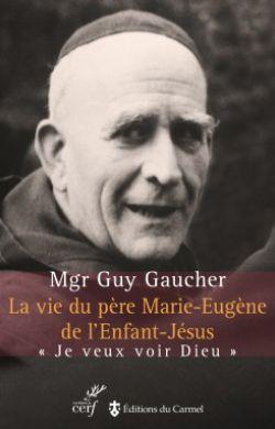 La vie du Père Marie-Eugène de l'Enfant-Jésus