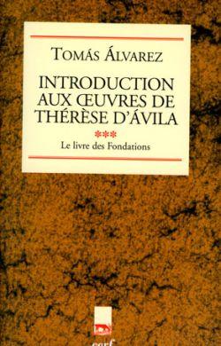 Introduction aux œuvres de Thérèse d'Avila - Les Fondations