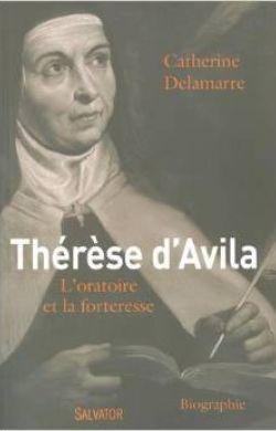 Thérèse d'Avila - L'oratoire et la forteresse