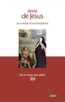 Anne de Jésus - Le combat d'une fondatrice